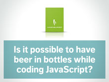 Is it possible to have beer in bottles while coding JavaScript?